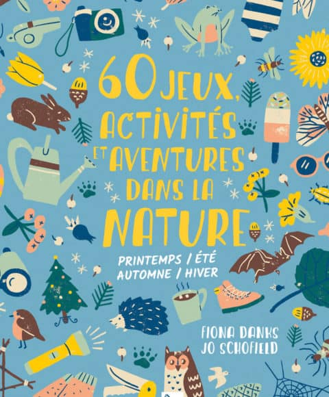 60 jeux activités et aventures dans la nature de Fiona Dranks et Jo Schofield