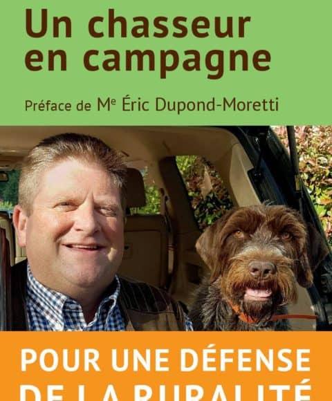 Chasseur en campagne, préfacé par Eric Dupond Moretti, de Willy Schraen