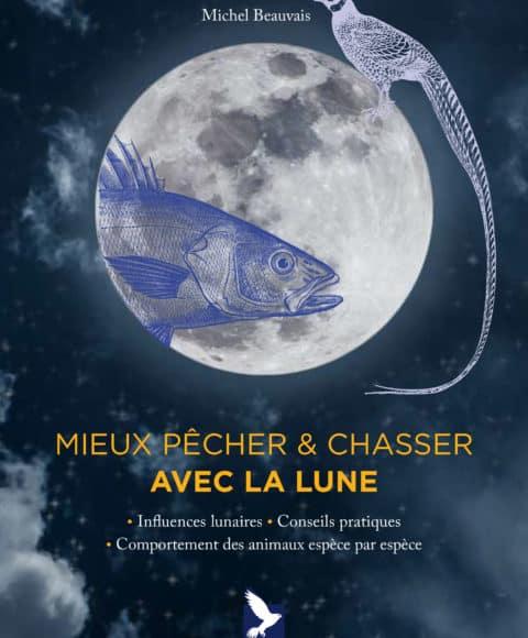 Mieux pêcher et chasser avec la lune par Michel Beauvais