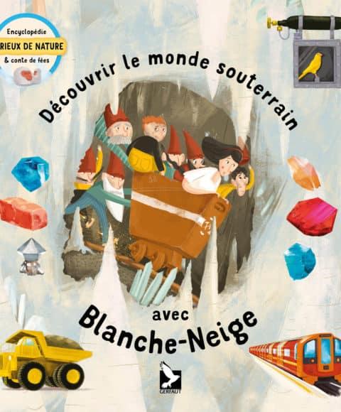 DÉCOUVRIR LE MONDE SOUTERRAIN AVEC BLANCHE-NEIGE livre jeunesse Editions du Gerfaut